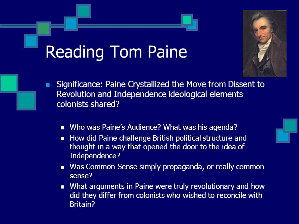 Reading Tom Paine Significance: Paine Crystallized the Move from Dissent to Revolution and Independence ideological elements colonists shared