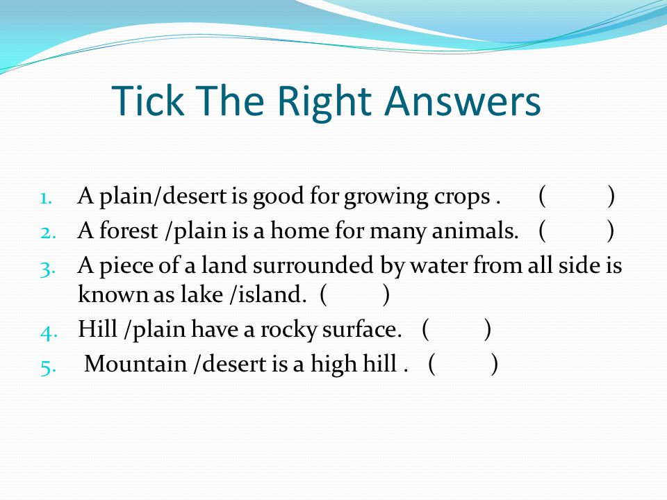 Tick The Right Answers A plain/desert is good for growing crops . ( )