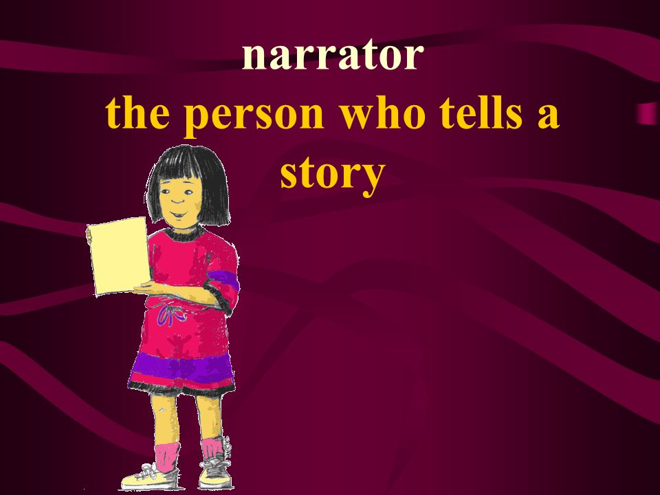 narrator the person who tells a story