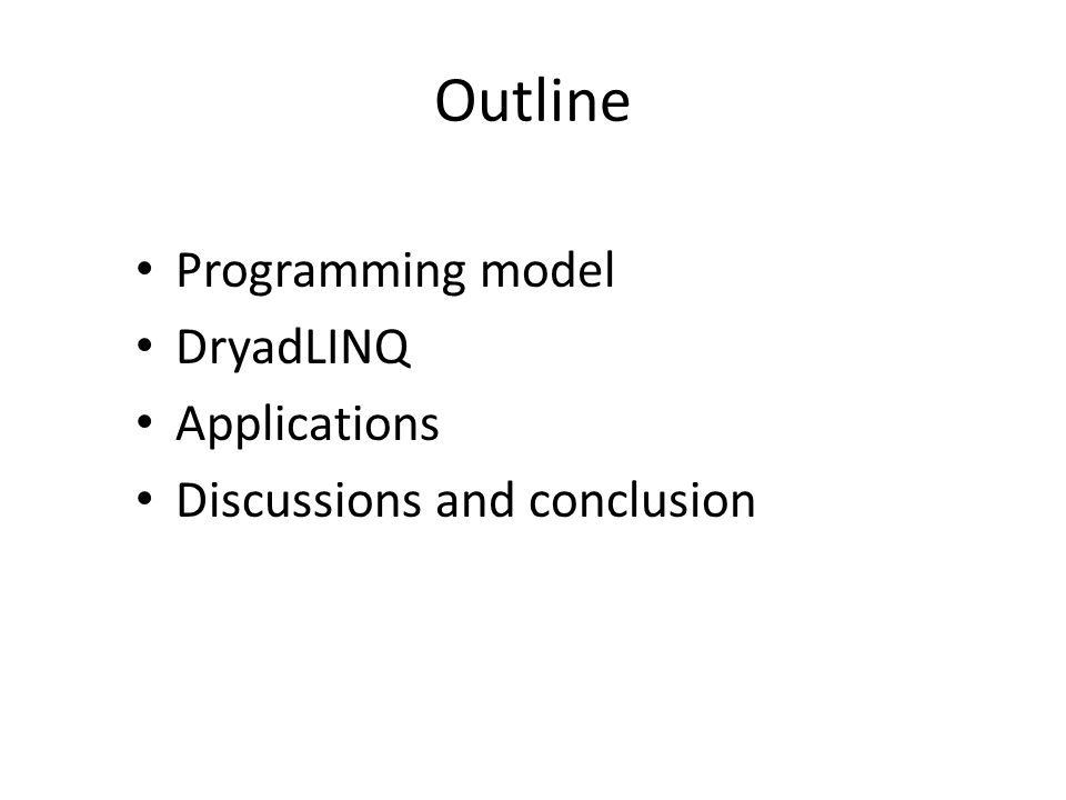 Outline Programming model DryadLINQ Applications