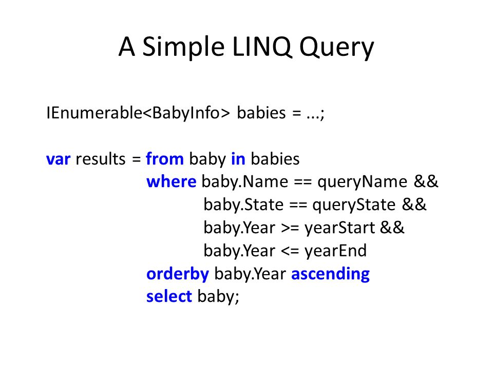 A Simple LINQ Query IEnumerable<BabyInfo> babies = ...;