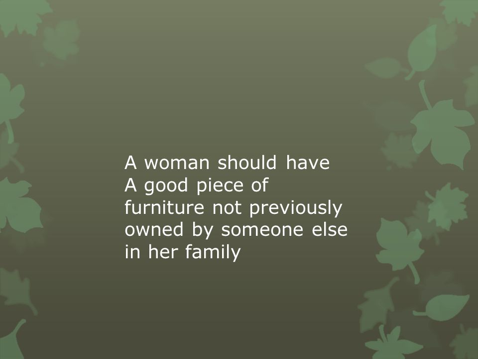 A woman should have A good piece of furniture not previously owned by someone else in her family