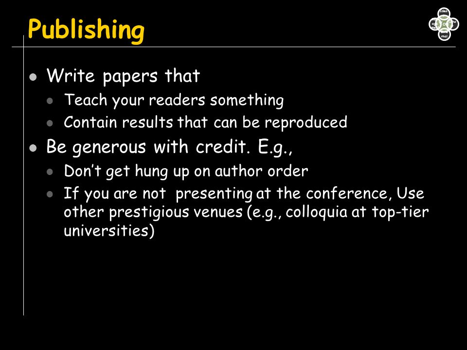 Publishing Write papers that Be generous with credit. E.g.,