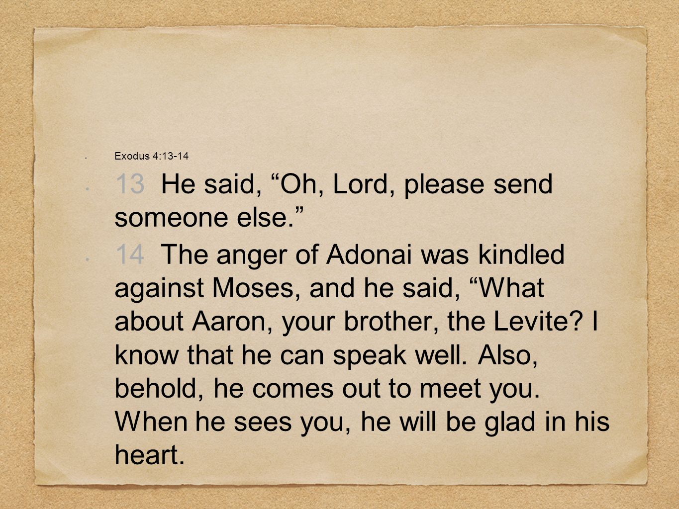 13 He said, Oh, Lord, please send someone else.