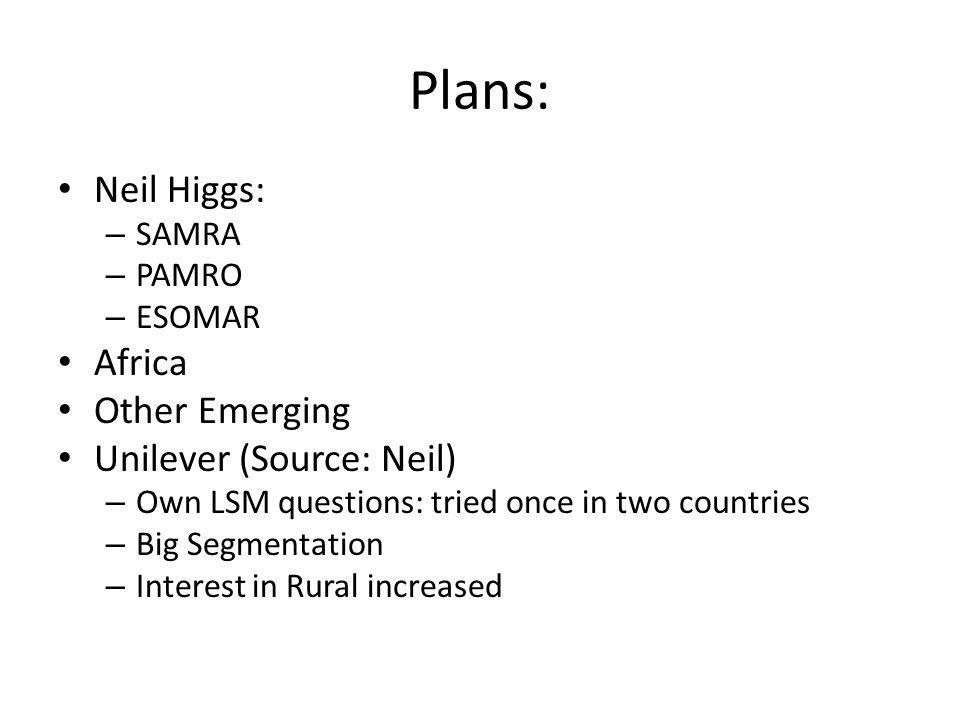 Plans: Neil Higgs: Africa Other Emerging Unilever (Source: Neil) SAMRA