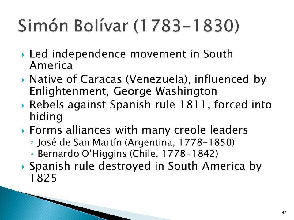 Simón Bolívar (1783-1830) Led independence movement in South America