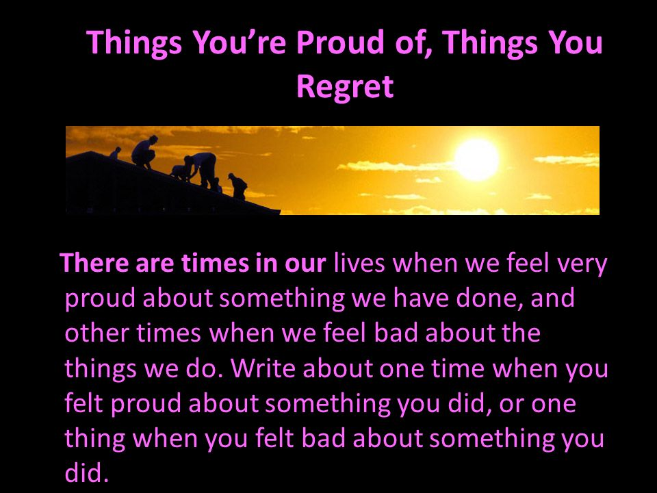 Things You're Proud of, Things You Regret