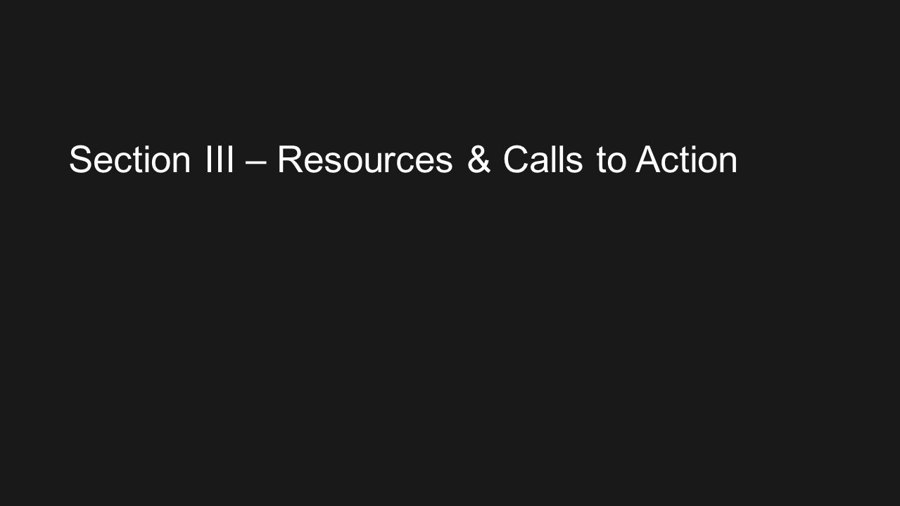 Section III – Resources & Calls to Action