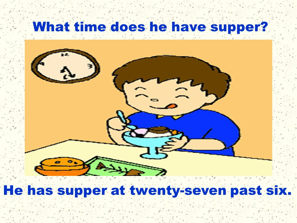 What time does he have supper