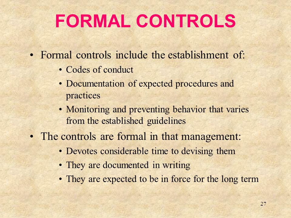 FORMAL CONTROLS Formal controls include the establishment of: