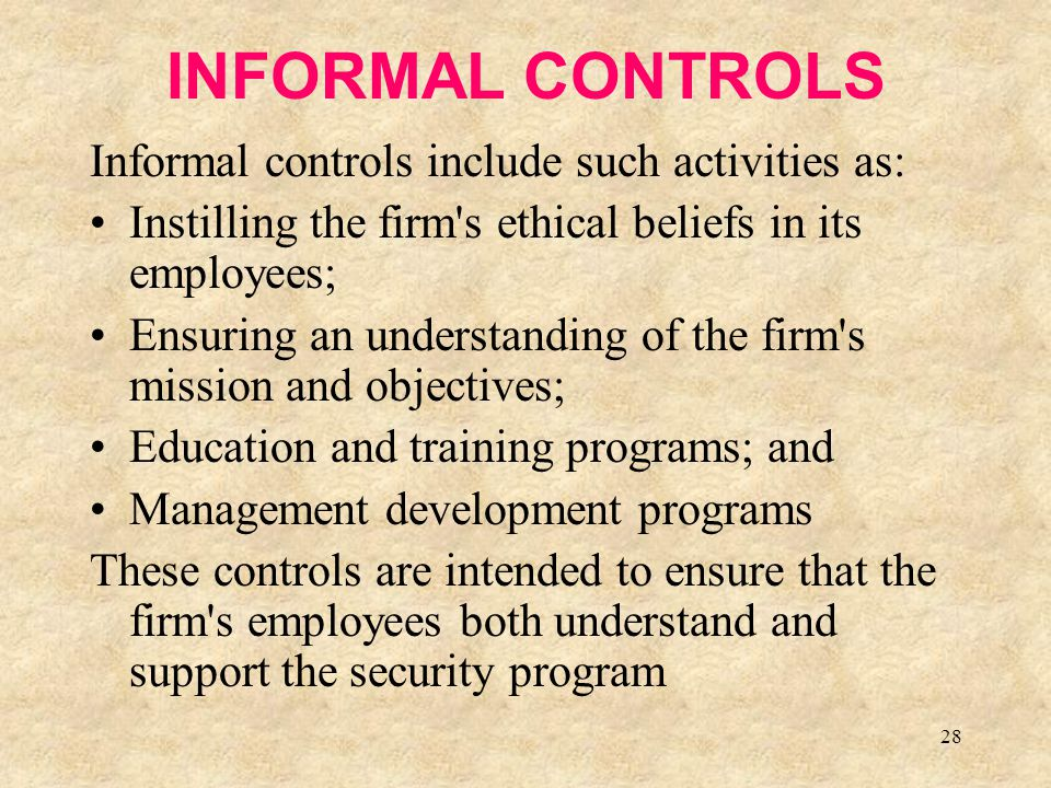 INFORMAL CONTROLS Informal controls include such activities as: