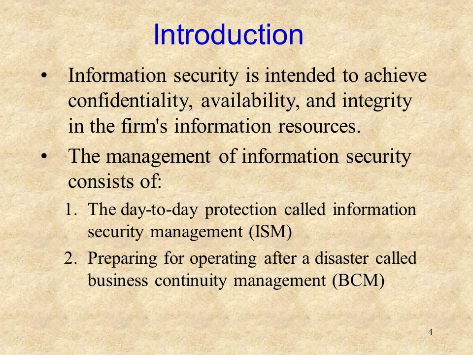 Introduction Information security is intended to achieve confidentiality, availability, and integrity in the firm s information resources.