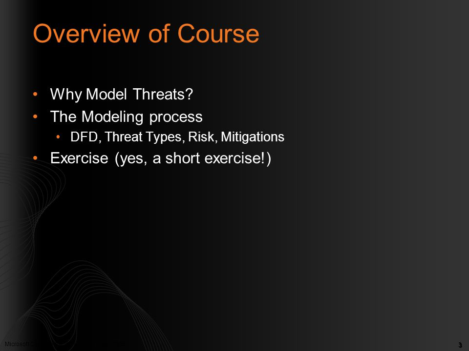 Overview of Course Why Model Threats The Modeling process