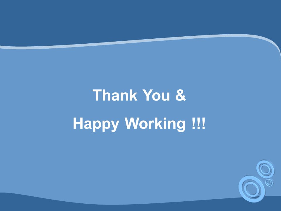 Thank You & Happy Working !!!