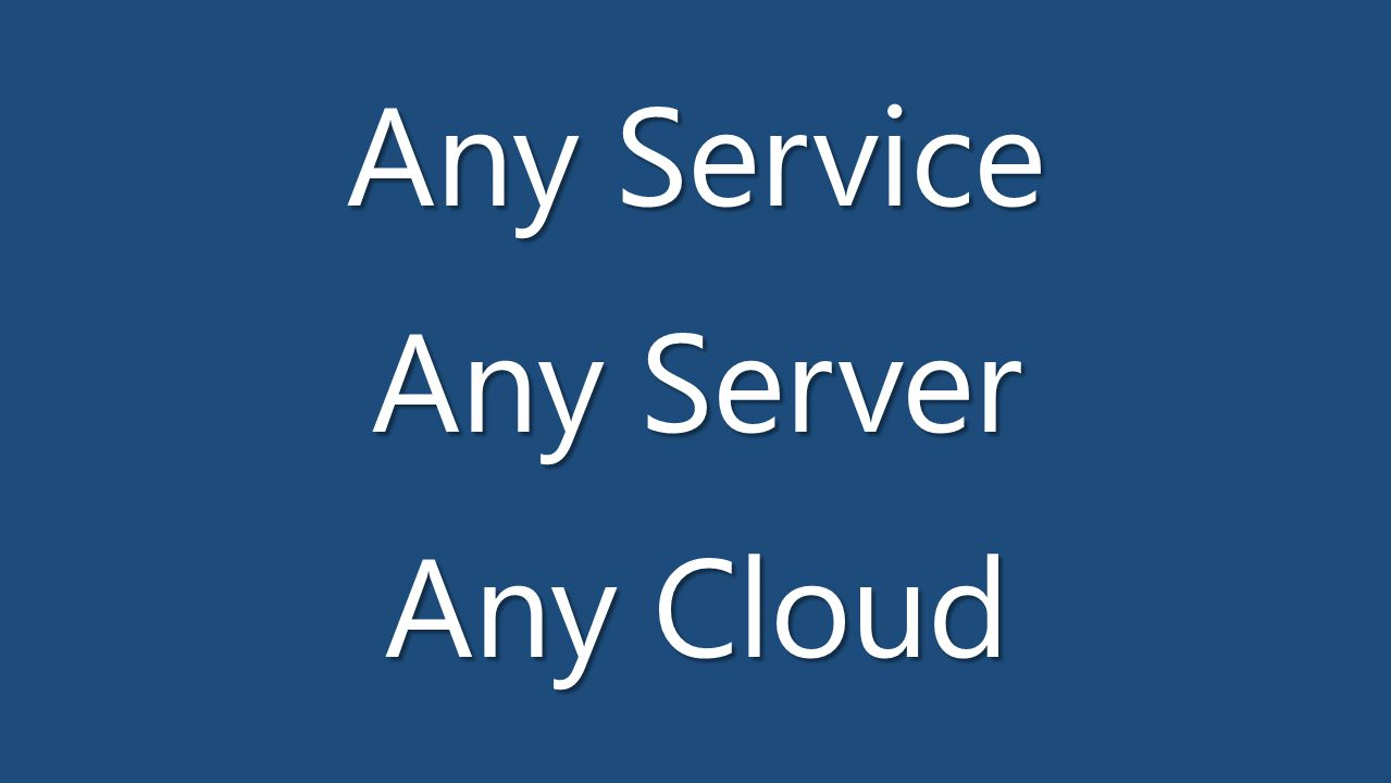 Any Service Any Server Any Cloud
