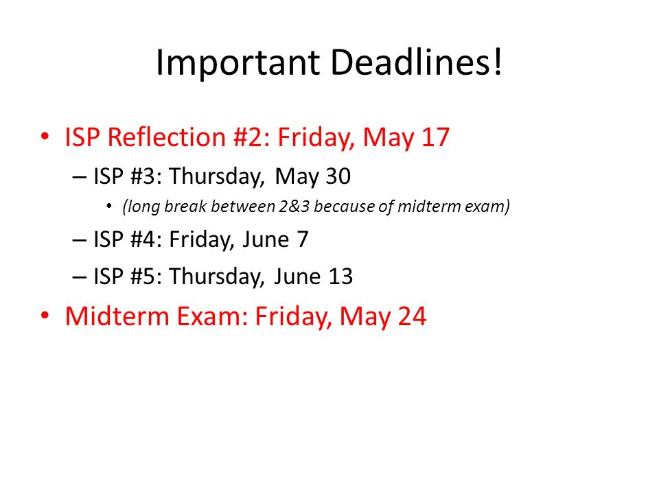 Important Deadlines! ISP Reflection #2: Friday, May 17