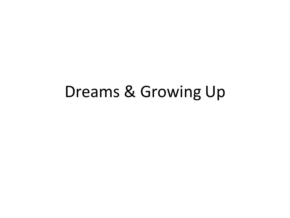 Dreams & Growing Up
