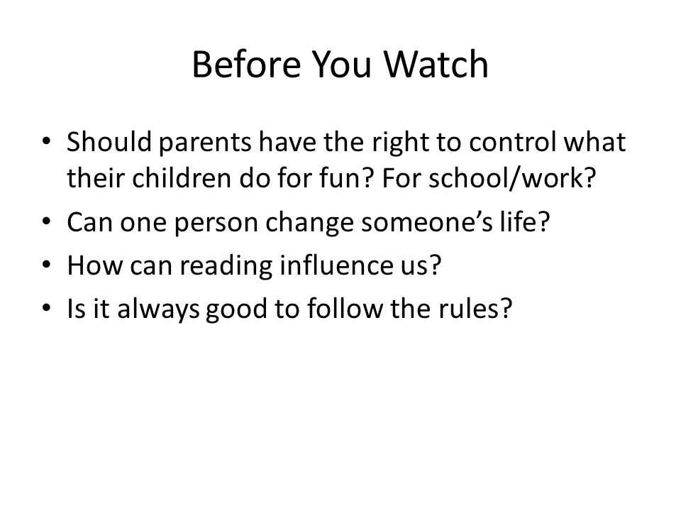 Before You Watch Should parents have the right to control what their children do for fun For school/work