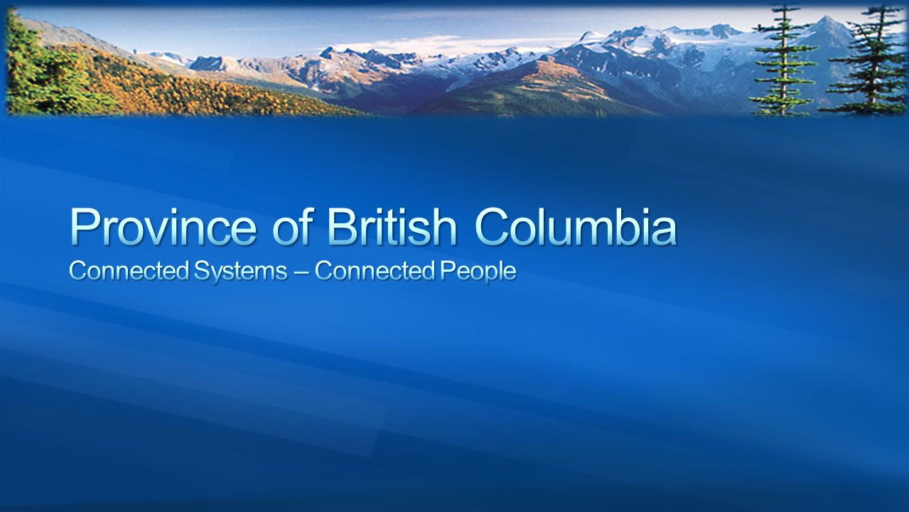 Province of British Columbia Connected Systems – Connected People
