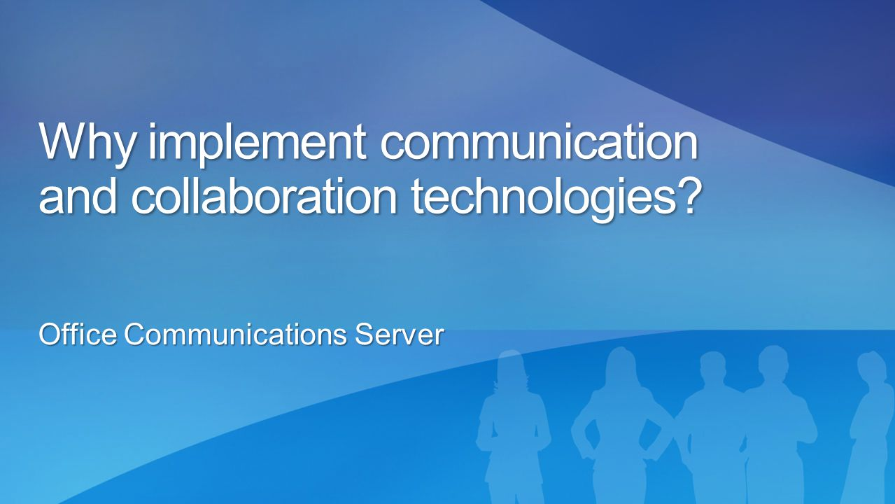 Why implement communication and collaboration technologies