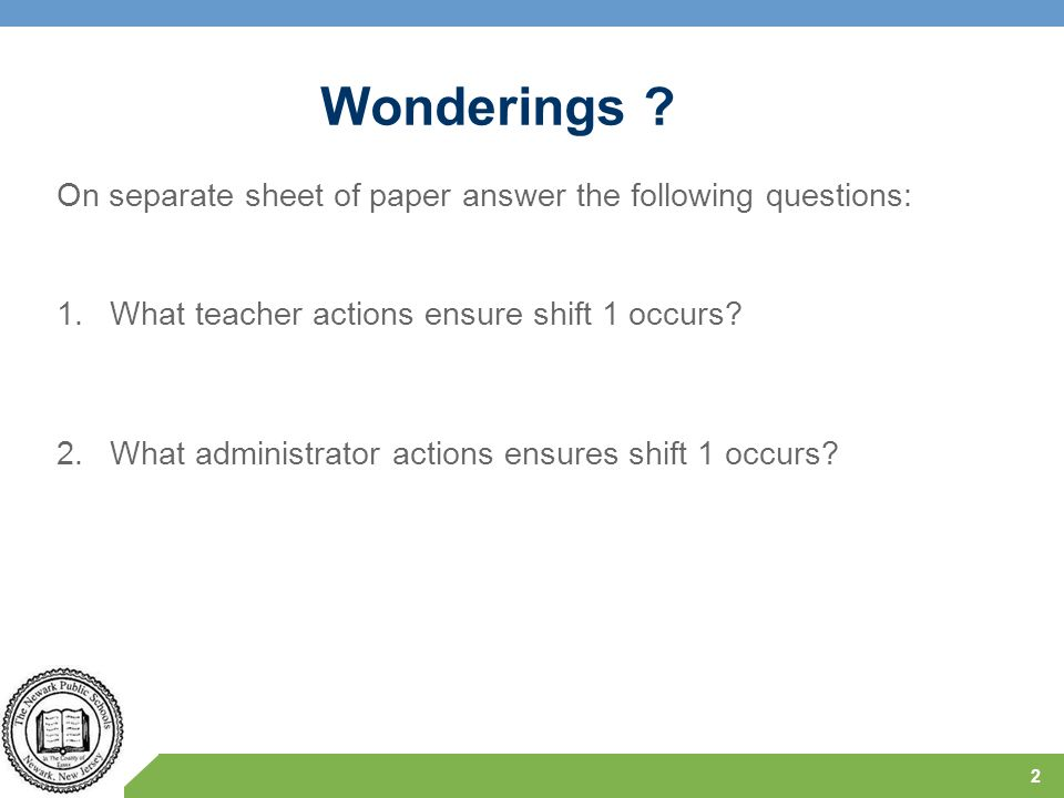 Wonderings On separate sheet of paper answer the following questions: What teacher actions ensure shift 1 occurs
