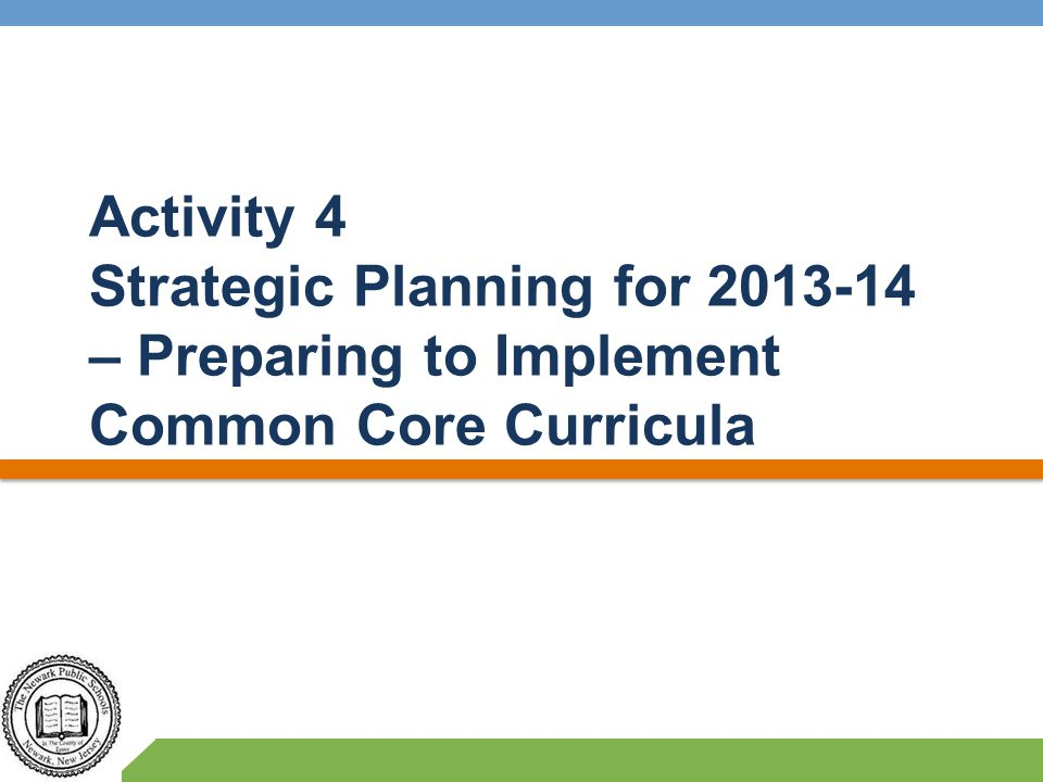 Activity 4 Strategic Planning for – Preparing to Implement Common Core Curricula