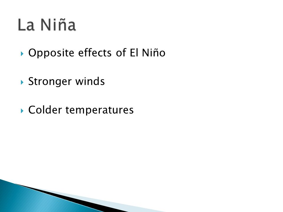 La Niña Opposite effects of El Niño Stronger winds Colder temperatures