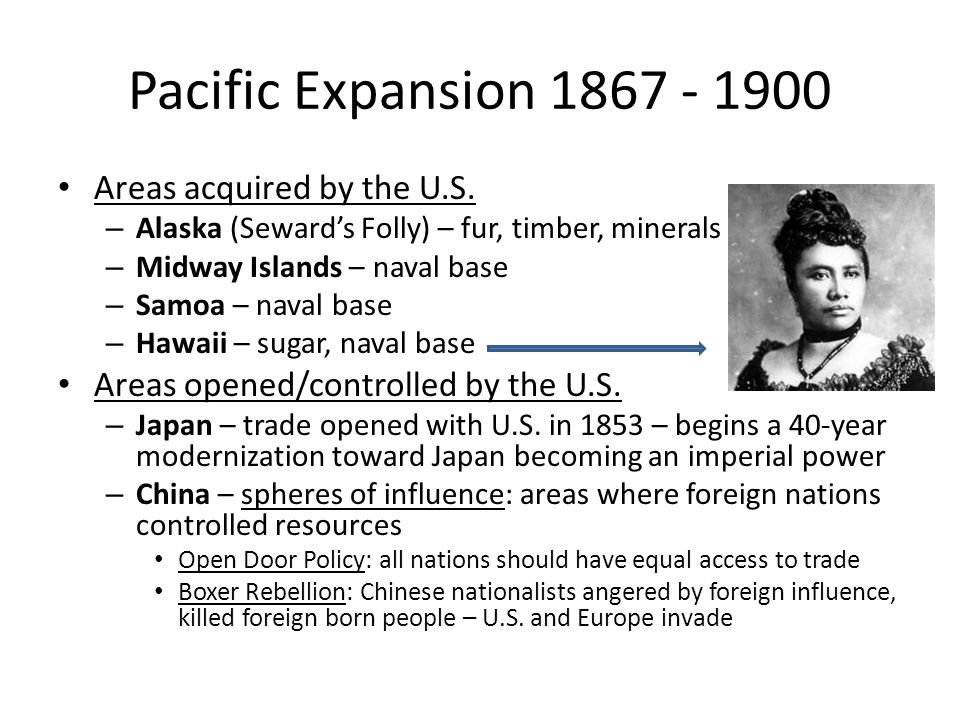 Pacific Expansion 1867 - 1900 Areas acquired by the U.S.