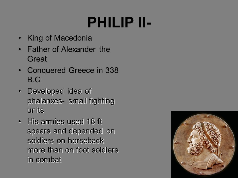 PHILIP II- King of Macedonia Father of Alexander the Great