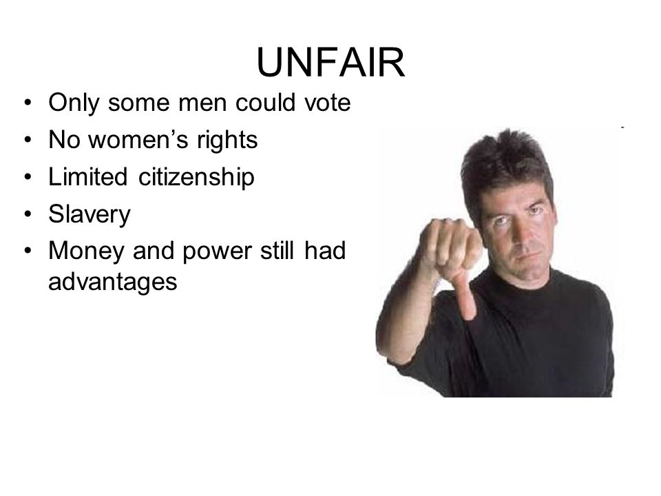 UNFAIR Only some men could vote No women's rights Limited citizenship