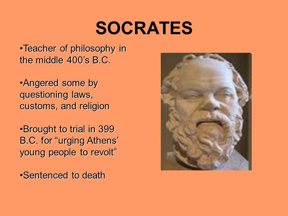 SOCRATES Teacher of philosophy in the middle 400's B.C.