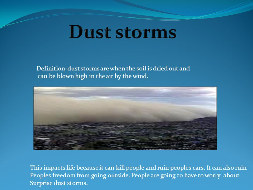 Dust storms Definition-dust storms are when the soil is dried out and