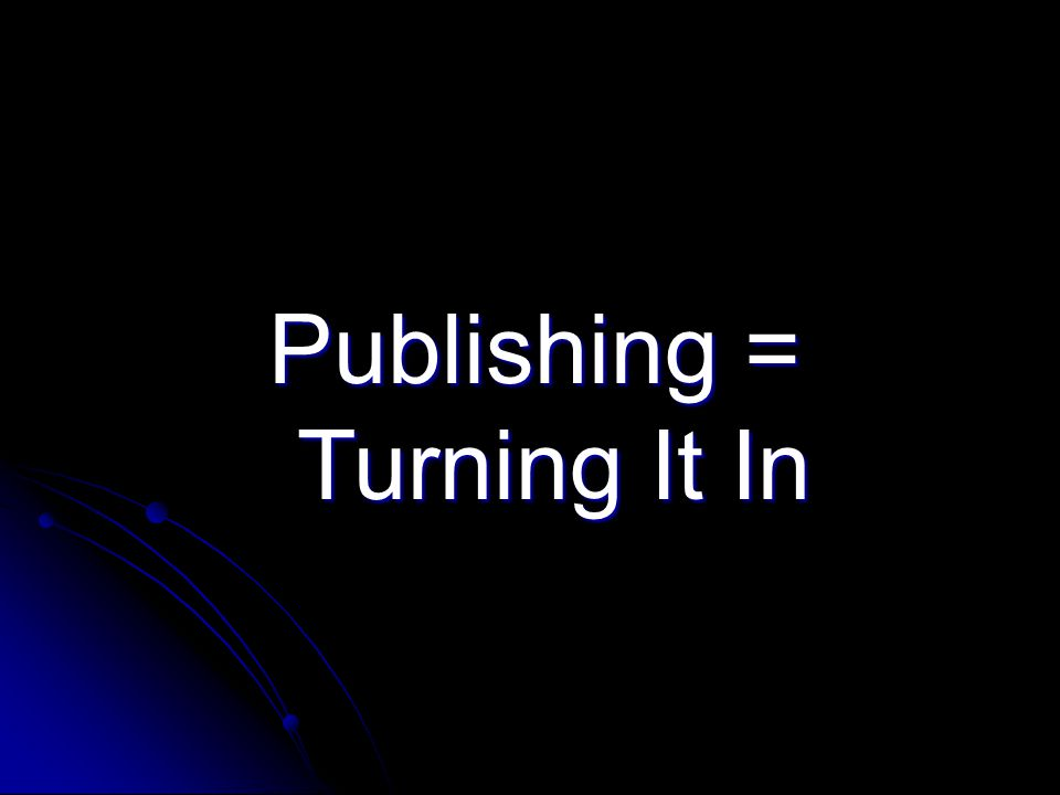 Publishing = Turning It In