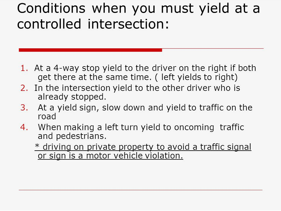 Conditions when you must yield at a controlled intersection: