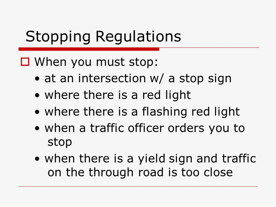 Stopping Regulations When you must stop: