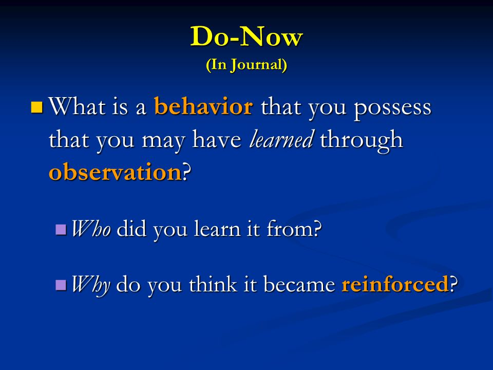 Do-Now (In Journal) What is a behavior that you possess that you may have learned through observation