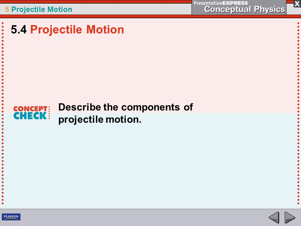 5.4 Projectile Motion Describe the components of projectile motion.