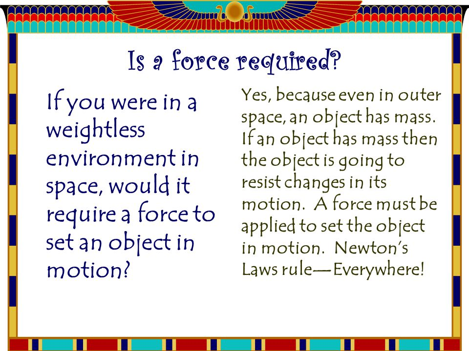 Is a force required