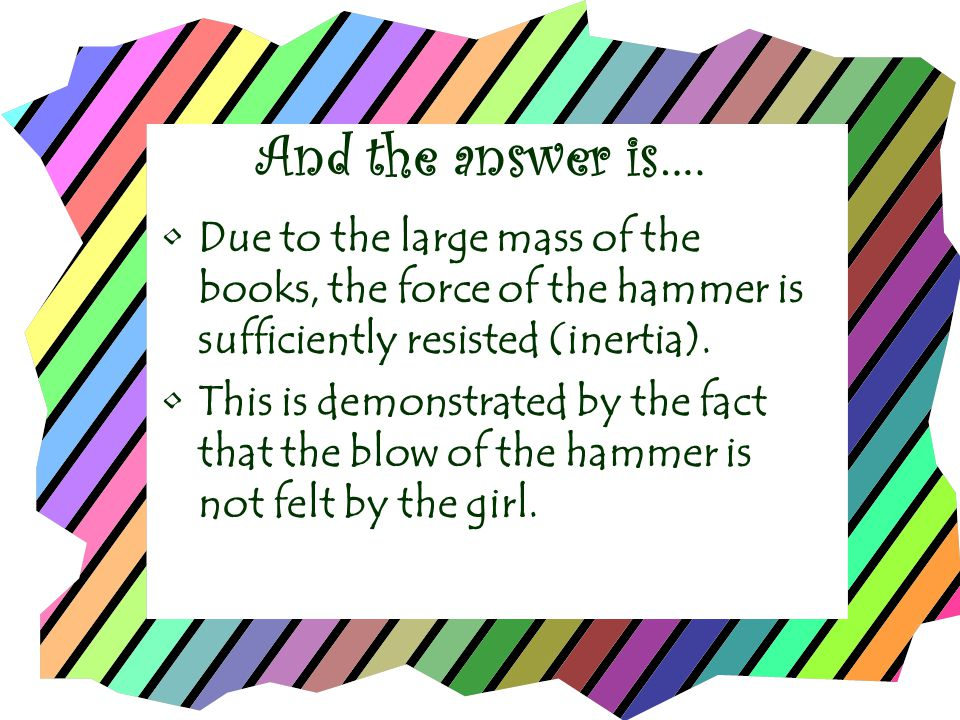 And the answer is…. Due to the large mass of the books, the force of the hammer is sufficiently resisted (inertia).