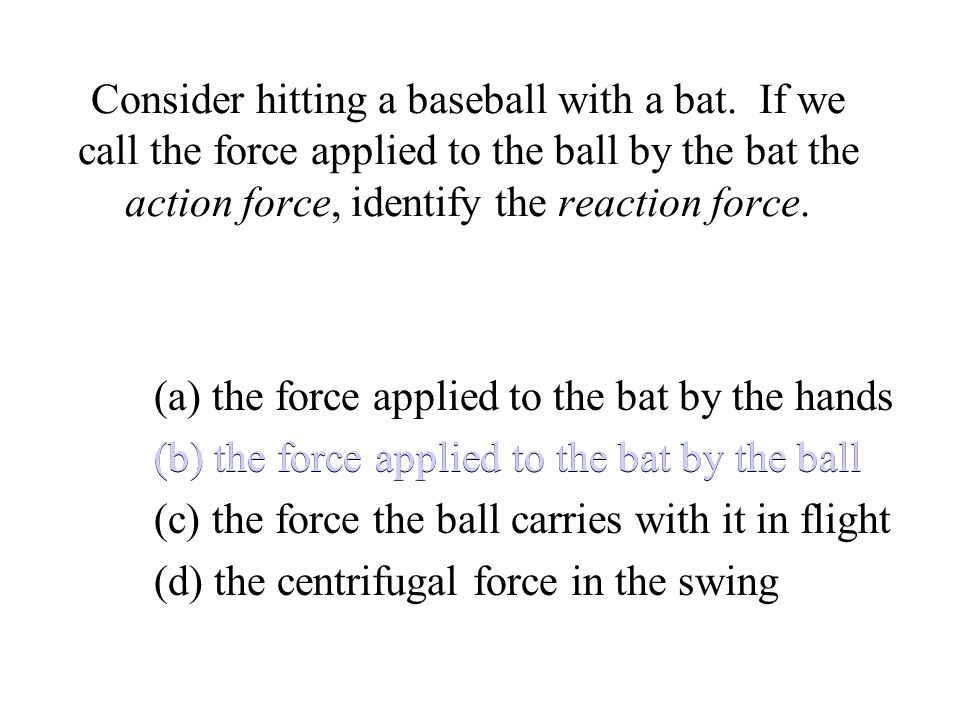 Consider hitting a baseball with a bat