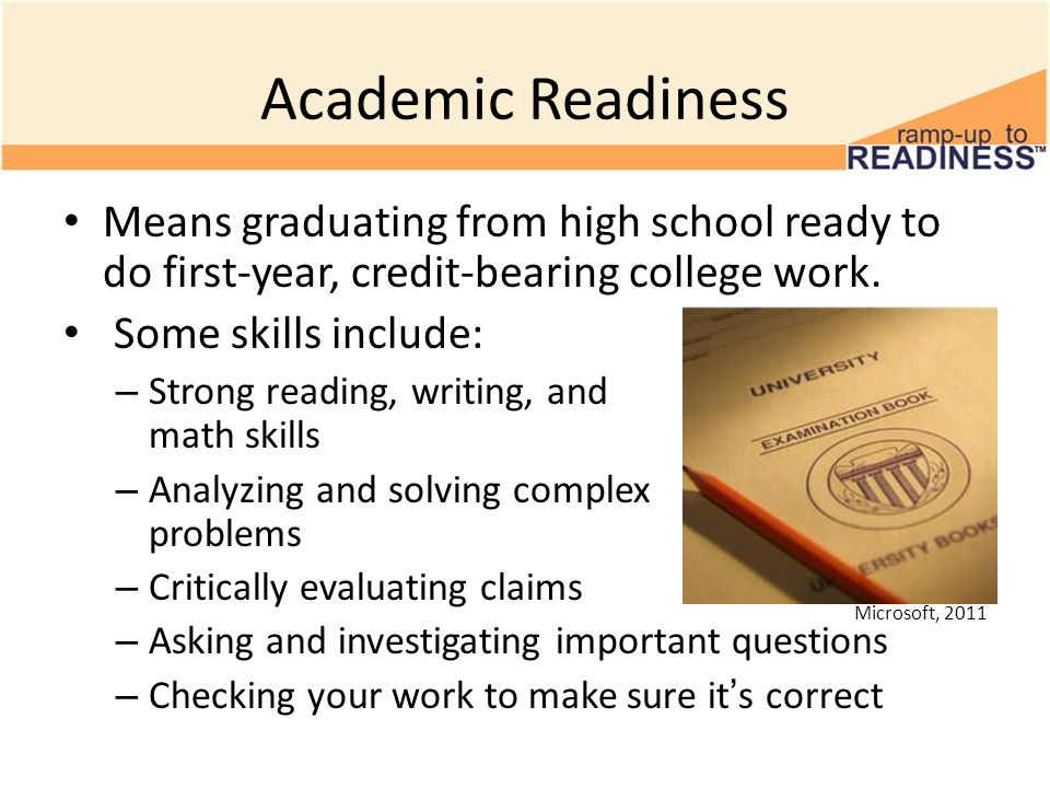 Academic Readiness Means graduating from high school ready to do first-year, credit-bearing college work.