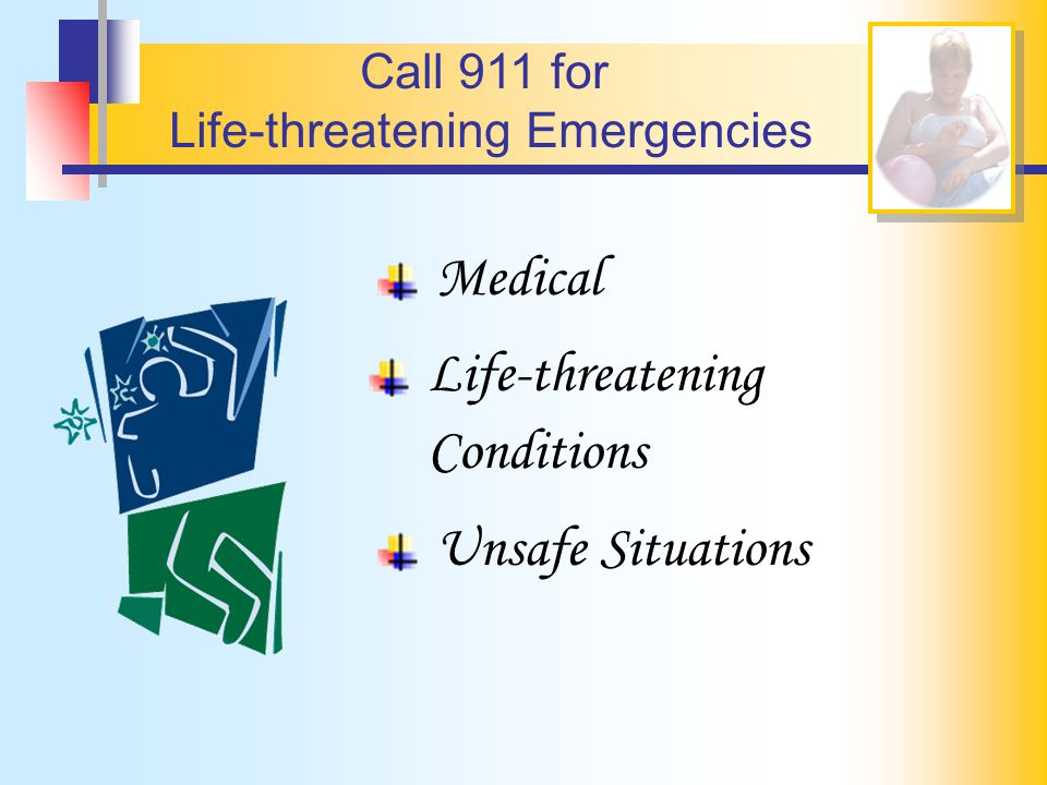 Call 911 for Life-threatening Emergencies