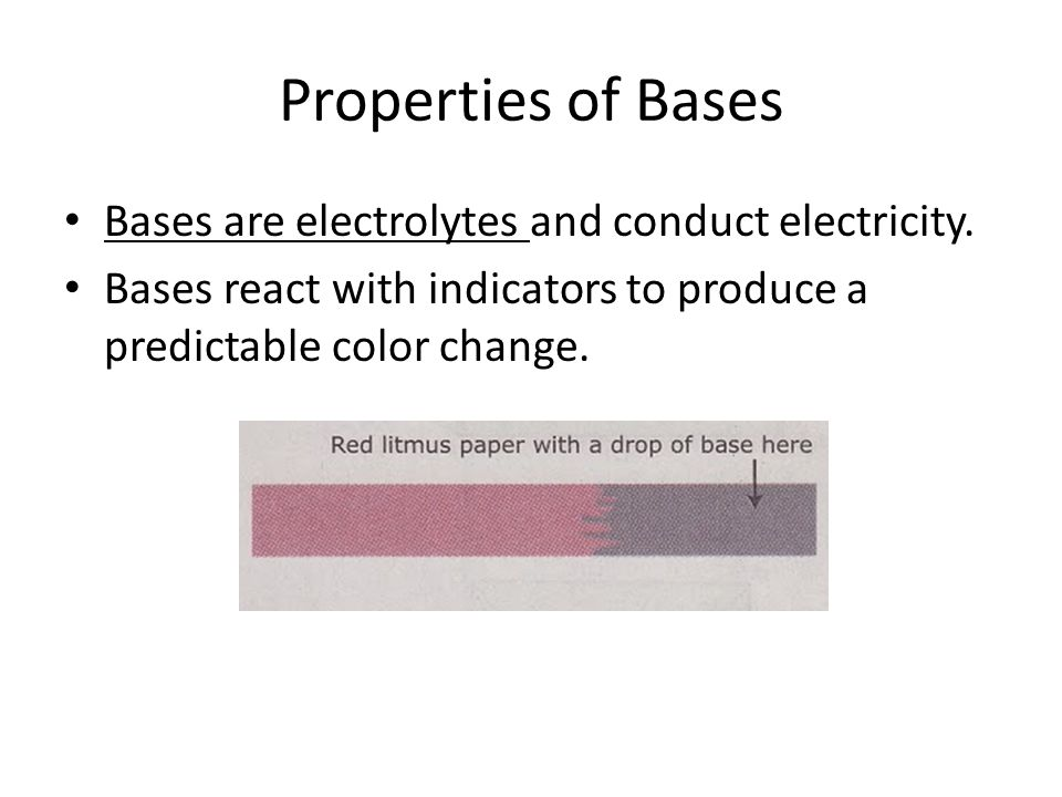 Properties of Bases Bases are electrolytes and conduct electricity.