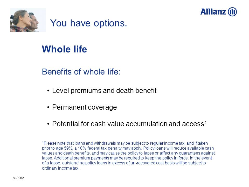 You have options. Whole life Benefits of whole life: