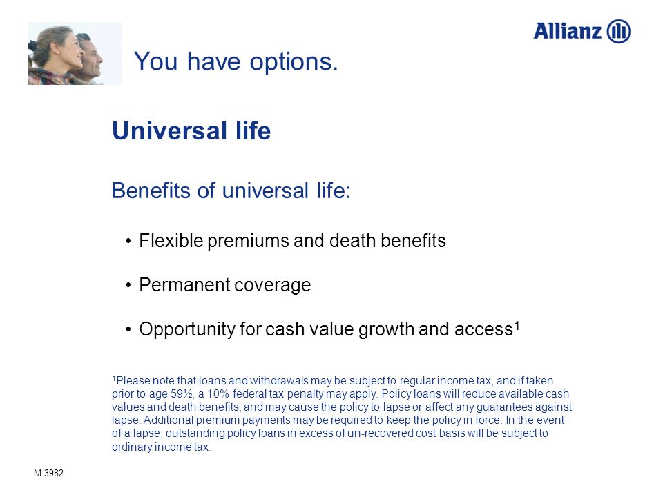 You have options. Universal life Benefits of universal life: