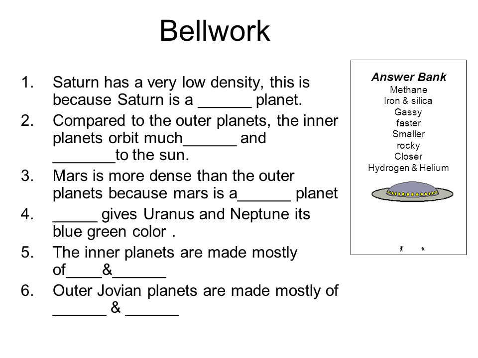 Bellwork Answer Bank. Methane. Iron & silica. Gassy. faster. Smaller. rocky. Closer. Hydrogen & Helium.