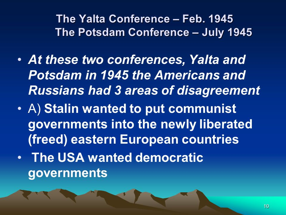 The Yalta Conference – Feb The Potsdam Conference – July 1945