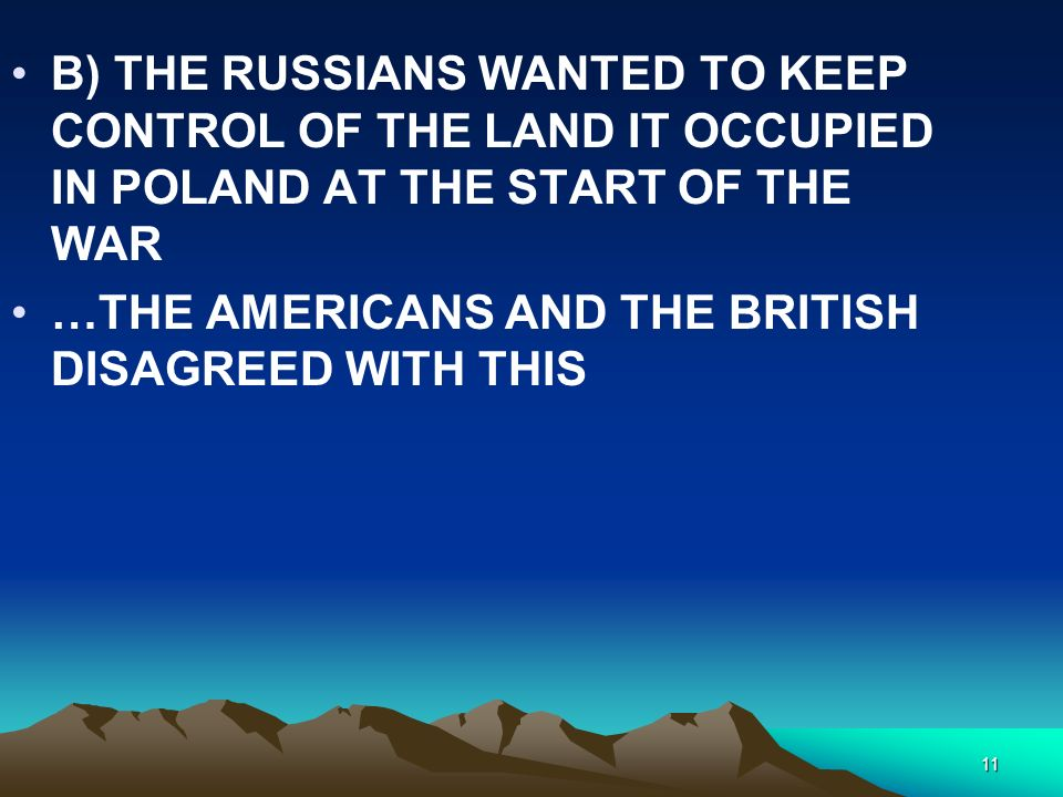 B) THE RUSSIANS WANTED TO KEEP CONTROL OF THE LAND IT OCCUPIED IN POLAND AT THE START OF THE WAR