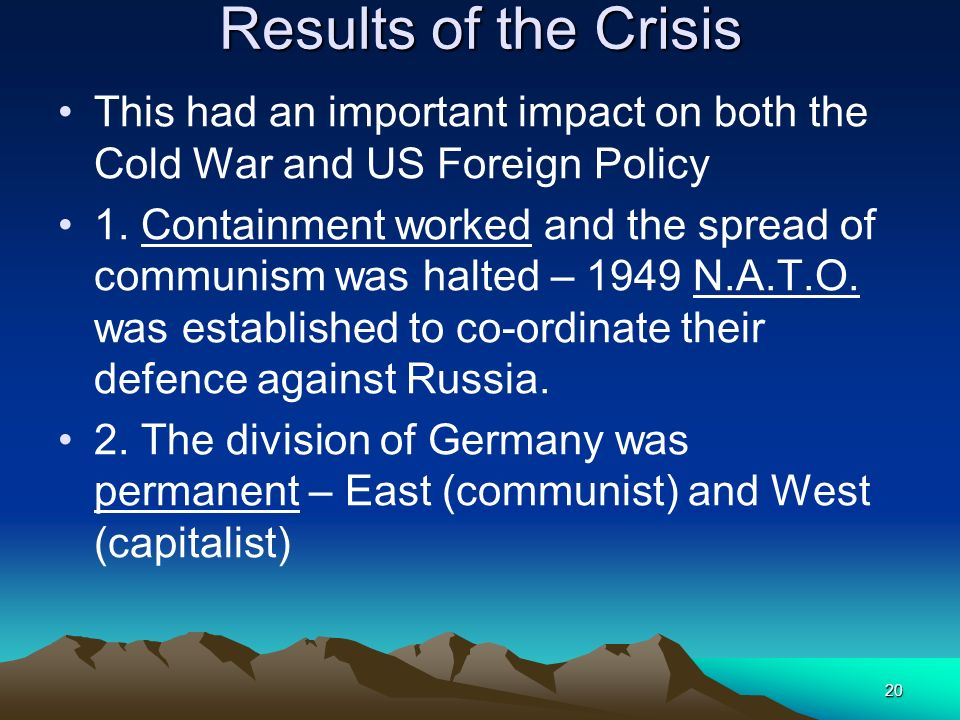 Results of the Crisis This had an important impact on both the Cold War and US Foreign Policy.