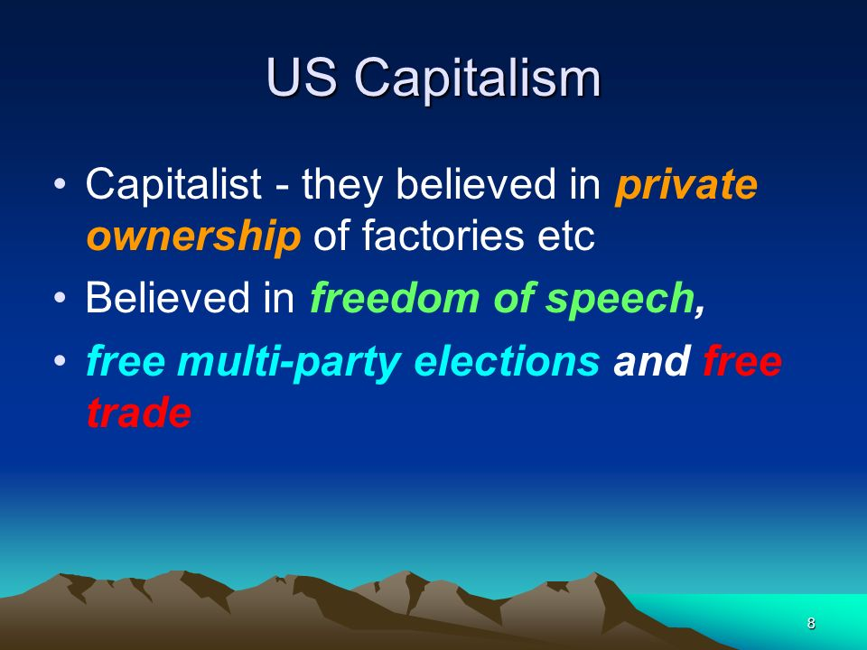 US Capitalism Capitalist - they believed in private ownership of factories etc. Believed in freedom of speech,
